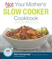 Not Your Mother s Slow Cooker Cookbook, Revised and Expanded