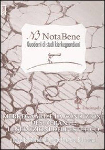 Notabene. Quaderno di studi kierkegaardiani. 7.Kierkegaard e la condizione desiderante. Le seduzioni dell'estetico - Isabella Adinolfi |