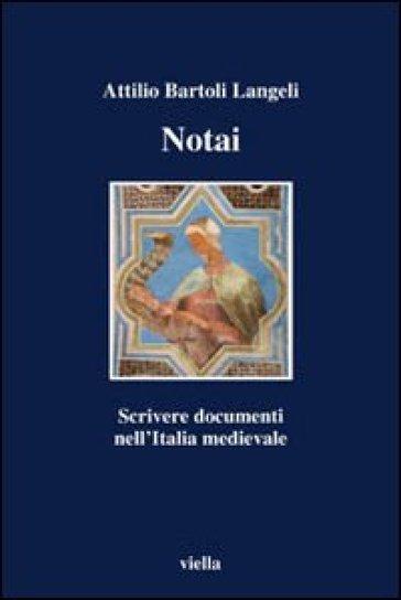 Notai. Scrivere documenti nell'Italia medievale - Attilio Bartoli Langeli | Rochesterscifianimecon.com