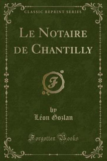 Le Notaire de Chantilly (Classic Reprint)