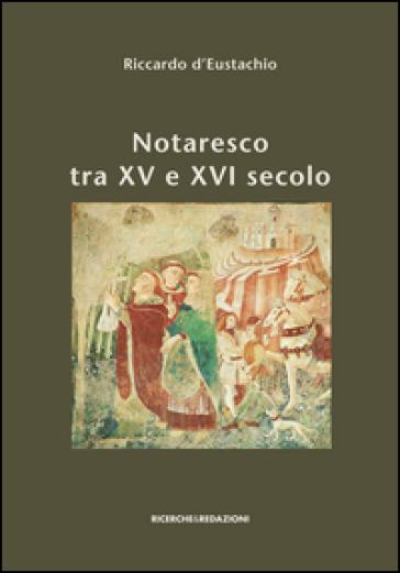 Notaresco tra XV e XVI secolo. I capitoli, il catasto, il sigillo. A cinquecento anni dalla loro stesura e con nuovi documenti a corredo - Riccardo D'Eustachio |