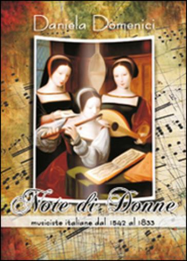 Note di donne. Musiciste italiane dal 1542 al 1833 - Daniela Domenici  