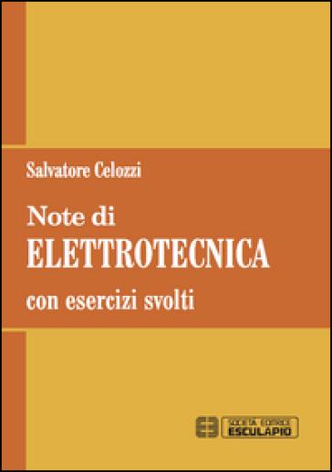 Note di elettrotecnica. Con esercizi svolti - Salvatore Celozzi |