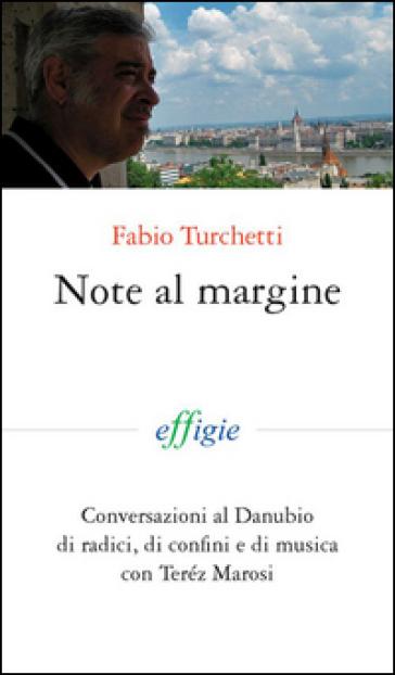 Note al margine. Conversazioni al Danubiodi radici, di confini e di musica - Fabio Turchetti |