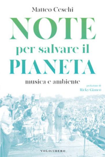 Note per salvare il pianeta. Musica e ambiente - Matteo Ceschi - Libro -  Mondadori Store