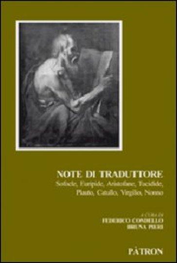 Note di traduttore. Sofocle, Euripide, Aristofane, Tucidide, Plauto, Catullo, Virgilio, Nonno - F. Condello |