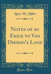 Notes of an Exile to Van Dieman s Land (Classic Reprint)