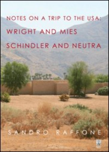 Notes on a trip to the USA. Wright and Mies Schindler and Neutra - Sandro Raffone  