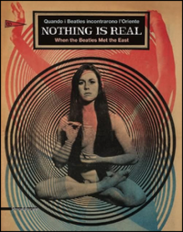 Nothing is real. Quando i Beatles incontrarono l'Oriente. Ediz. italiana e inglese