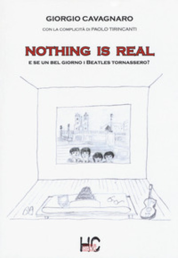 Nothing is real. E se un bel giorno i Beatles tornassero? - Giorgio Cavagnaro | Kritjur.org