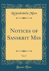 Notices of Sanskrit Mss, Vol. 7 (Classic Reprint)
