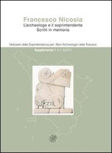 Notiziario della Soprintendenza per i Beni Archeologici della Toscana (2012). 8: 1° supplemento. Francesco Nicosia. L'archeologo e il soprintendente. Scritti in memoria