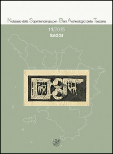 Notiziario della Soprintendenza per i Beni Archeologici della Toscana (2015). 11: Saggi