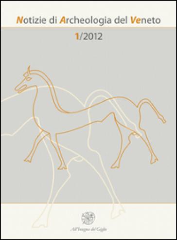 Notizie di archeologia del Veneto (2012). 1.