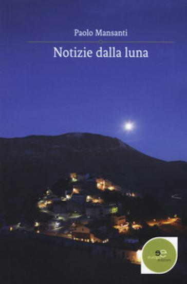 Notizie dalla luna - Paolo Mansanti | Kritjur.org