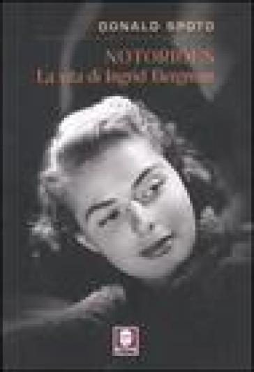 Notorious. La vita di Ingrid Bergman - Donald Spoto |