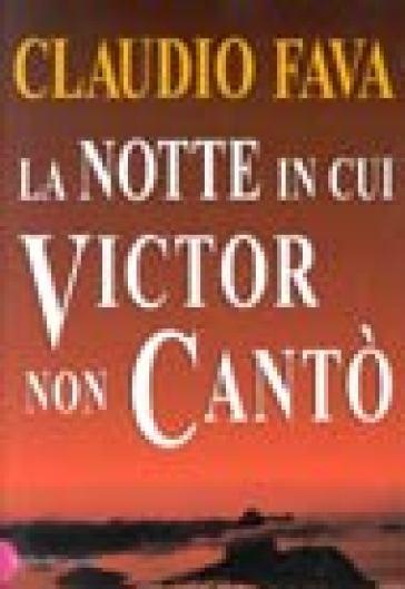 Notte in cui Victor non cantò (La) - Claudio Fava |