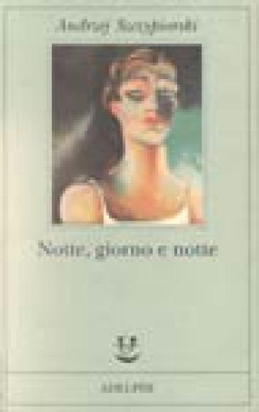 Notte, giorno e notte - Andrzej Szczypiorski pdf epub