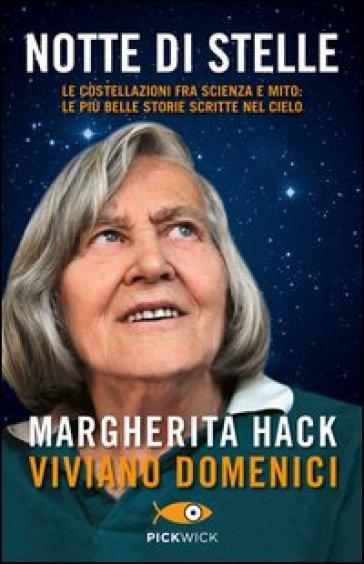 Notte di stelle. Le costellazioni fra scienza e mito: le più belle storie scritte nel cielo - Margherita Hack |