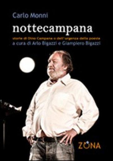 Nottecampana. Storie di Dino Campana e dell'urgenza della poesia - Carlo Monni |