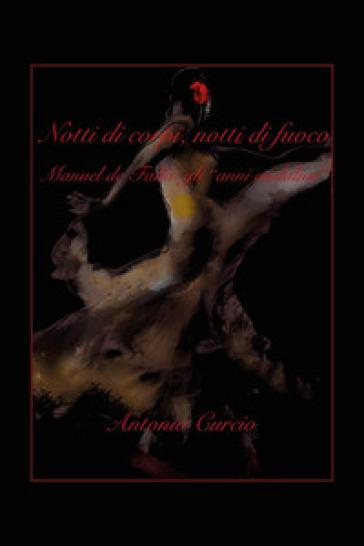 Notti di corpi, notti di fuoco. Manuel de Falla: gli «anni andalusi» - Antonio Curcio |