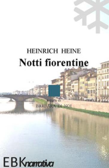 Notti fiorentine - Heinrich Heine   Jonathanterrington.com