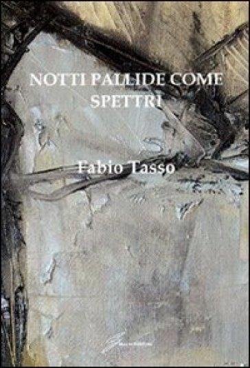 Notti pallide come spettri - Fabio Tasso |
