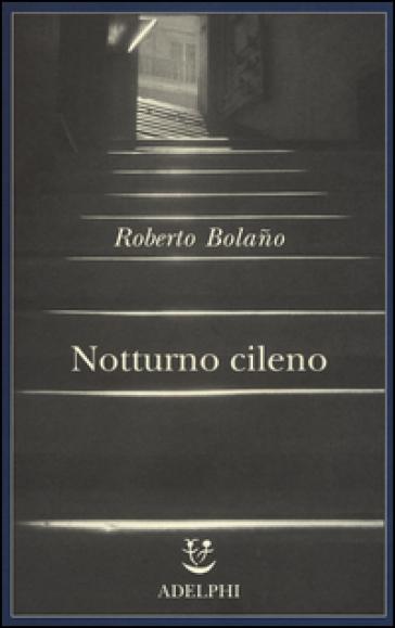 Notturno cileno - Roberto Bolano   Jonathanterrington.com