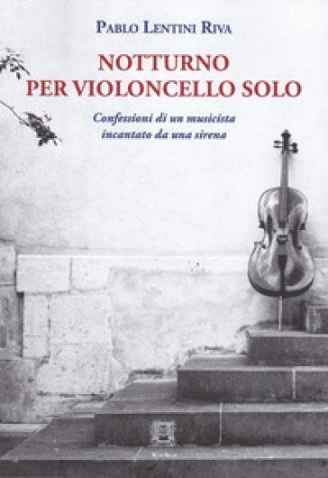 Notturno per violoncello solo - Pablo Lentini Riva |