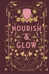 Nourish & Glow - Naturally Beautifying Foods & Elixirs