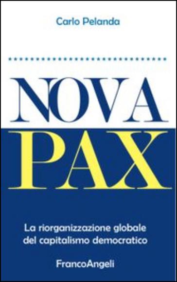 Nova Pax. La riorganizzazione globale del capitalismo democratico - Carlo Pelanda |