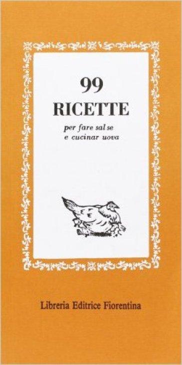 Novantanove ricette per fare salse e cucinare uova - E. Galeotti |