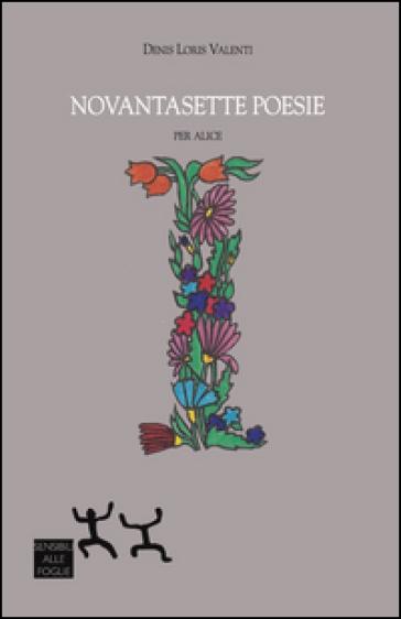 Novantasette poesie. Per Alice - Denis Loris Valenti |
