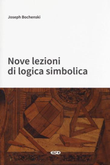Nove lezioni di logica simbolica - Joseph M. Bochenski | Rochesterscifianimecon.com