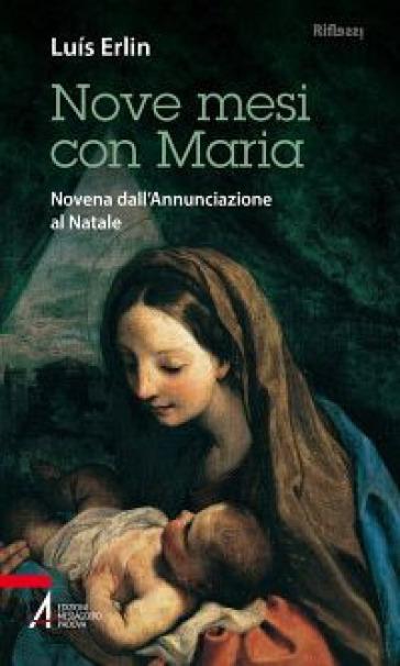 Nove mesi con Maria. Novena dall'Annunciazione al Natale - Luis Erlin |