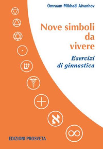 Nove simboli da vivere. Esercizi di ginnastica. Con DVD video - Omraam Mikhael Aivanhov  