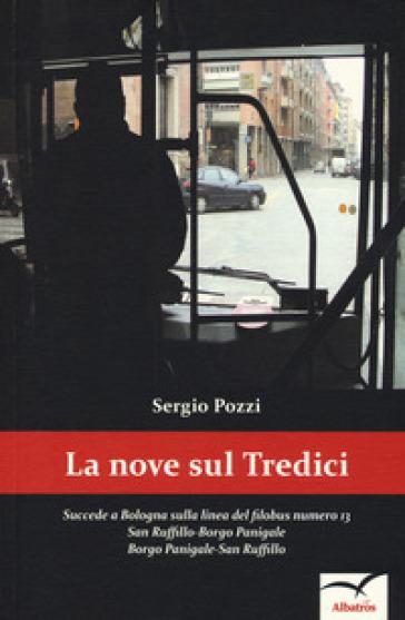 La Nove sul tredici. Succede a Bologna sulla linea del filobus numero 13. San Ruffillo-Borgo Panigale Borgo Panigale-San Ruffillo - Sergio Pozzi |