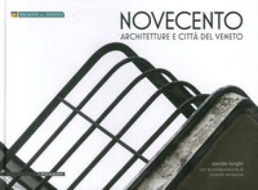 Novecento. Architetture e città del Veneto - Davide Longhi  