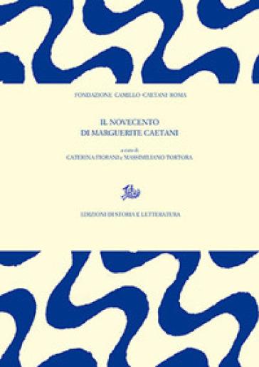 Il Novecento di Marguerite Caetani - M. Tortora |