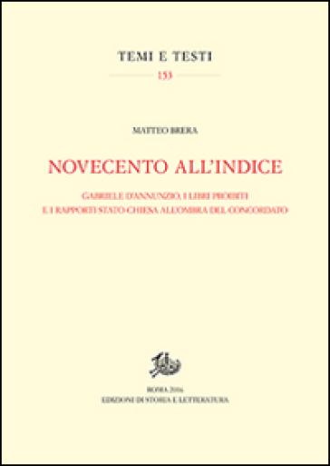 Novecento all'Indice. Gabriele D'Annunzio, i libri proibiti e i rapporti Stato-Chiesa all'ombra del Concordato - Matteo Brera |