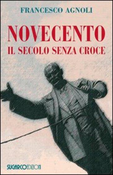 Novecento. Il secolo senza croce - Francesco Agnoli |