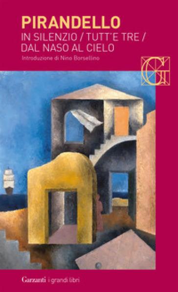Novelle per un anno: In silenzio-Tutt'e tre-Dal naso al cielo - Luigi Pirandello   Jonathanterrington.com