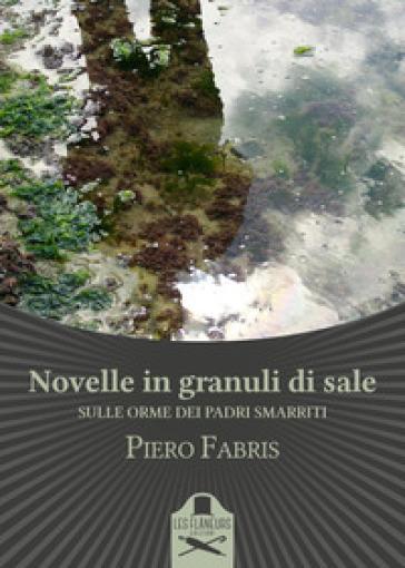 Novelle in granuli di sale. Sulle orme dei padri smarriti - Piero Fabris | Kritjur.org