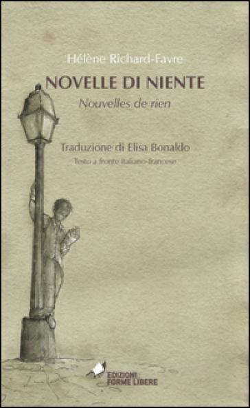 Novelle di niente-Nouvelles de rien. Testo francese a fronte - Hélène Richard-Favre |