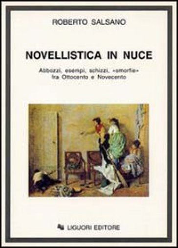 Novellistica in nuce. Abbozzi, esempi, schizzi, «Smorfie» fra Ottocento e Novecento - Roberto Salsano  