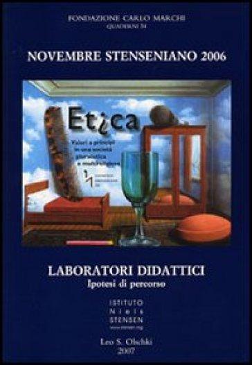 Novembre Stenseniano 2006. Etica. Valori e principi in una società pluralistica e multireligiosa. Laboratori didattici, ipotesi di percorso