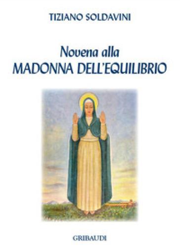 Novena alla Madonna dell'equilibrio - Tiziano Soldavini |