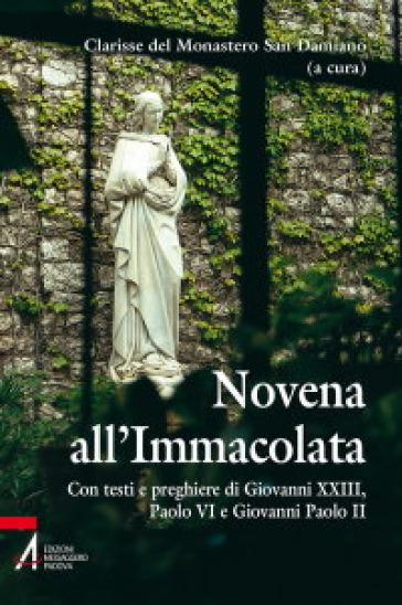 Novena all'Immacolata. Con testi e preghiere di Giovanni XXIII, Paolo VI, Giovanni Paolo II - Clarisse del Monastero di San Damiano Trento  