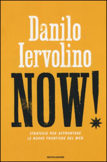 Now! Strategie per affrontare le nuove frontiere del web - Danilo Iervolino |