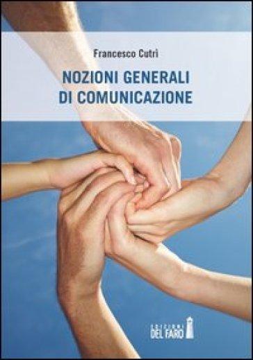 Nozioni generali di comunicazione - Francesco Cutrì |